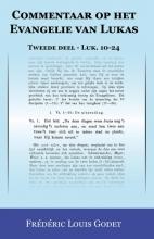 Frédéric Louis  Godet Commentaar op het Evangelie van Lukas Tweede deel Luk. 10-24