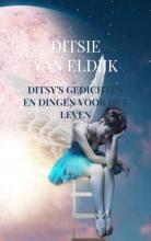 Ditsie Van Eldijk , Ditsy`s gedichten en dingen voor het leven
