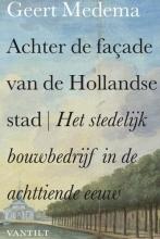 Geert  Medema Achter de façade van de Hollandse stad