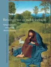 Matthijs  Ilsink, Bram de Klerck, Annemarieke  Willemsen Het einde van de middeleeuwen