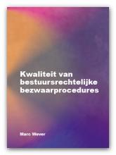 Marc Wever , Kwaliteit van bestuursrechtelijke bezwaarprocedures