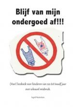 Ingrid  Westerduin Blijf van mijn ondergoed af!!!