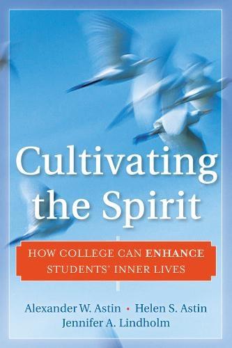 Alexander W. Astin,   Helen S. Astin,   Jennifer A. Lindholm,Cultivating the Spirit