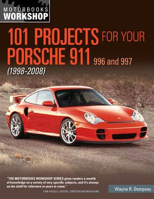 Wayne R. Dempsey,101 Projects for Your Porsche 911 996 and 997 1998-2008