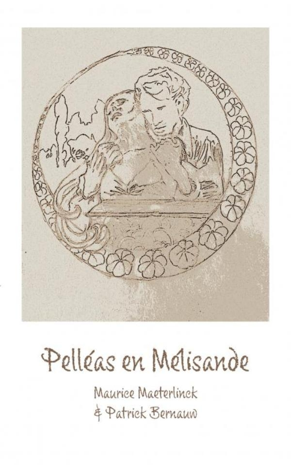 Maurice Maeterlinck & Patrick Bernauw,Pelléas en Mélisande