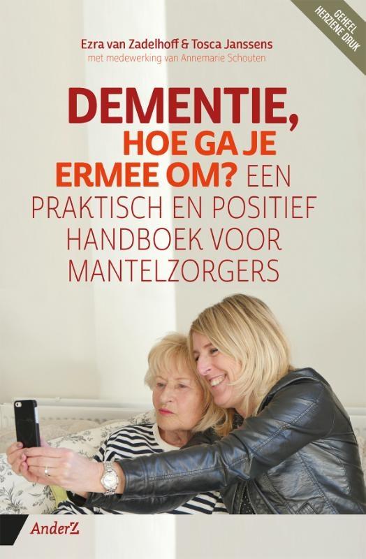 Ezra van Zadelhoff, Tosca Janssens, Annemarie Schouten,Dementie, hoe ga je ermee om?