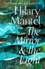 <b>Hilary  Mantel</b>,The Mirror & The Light