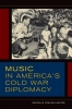 Fosler-lussier, Danielle,Music in America`s Cold War Diplomacy