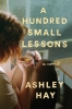 Hay, Ashley,A Hundred Small Lessons