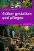 Bross-Burkhardt, Brunhilde,Gräber gestalten und pflegen