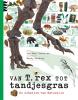 <b>Jan Paul  Schutten</b>,Van T. rex tot tandjesgras