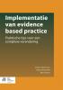 <b>Implementatie van evidence based practice</b>,Praktische tips voor een complexe verandering