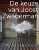 <b>Joost  Zwagerman</b>,De keuze van Joost Zwagerman