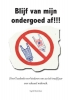 Ingrid  Westerduin,Blijf van mijn ondergoed af!!!