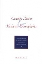 Elizabeth B. Keiser Courtly Desire and Medieval Homophobia