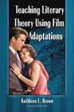 Brown, Kathleen L. Teaching Literary Theory Using Film Adaptations
