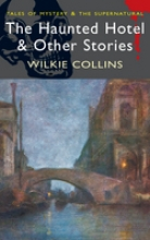 Collins, Wilkie Haunted Hotel and Other Stories
