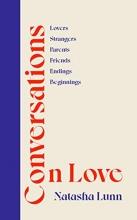 Natasha Lunn, Conversations on Love