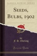 Ebeling, F. H. Seeds, Bulbs, 1902 (Classic Reprint)