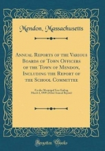 Massachusetts, Mendon Massachusetts, M: Annual Reports of the Various Boards of To
