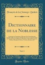 Chesnaye-Desbois, François de la Chesnaye-Desbois, F: Dictionnaire de la Noblesse, Vol. 3