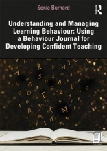 Sonia Burnard Understanding and Managing Learning Behaviour: Using a Behaviour Journal for Developing Confident Teaching