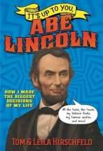 Leila Hirschfeld,   Tom Hirschfeld It`s Up to You, Abe Lincoln