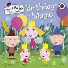 Ben and Holly`s Little Kingdom: Birthday Magic