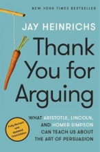 Jay Heinrichs Thank You for Arguing, Third Edition