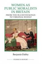 Dabby, Benjamin Women as Public Moralists in Britain