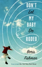 Fishman, Boris Don`t Let My Baby Do Rodeo