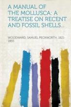 Woodward, Samuel Peckworth A Manual of the Mollusca
