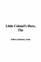 Johnston, Annie, Fellows Little Colonel`s Hero