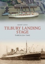 Geoff Lunn Tilbury Landing Stage Through Time