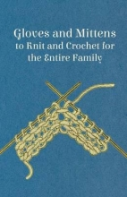 Anon Gloves and Mittens to Knit and Crochet for the Entire Family - Vol. 29