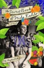 Haghenbeck, F. G. The Secret Book of Frida Kahlo
