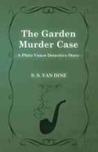 Dine, S. S. Van Garden Murder Case (A Philo Vance Detective Story)