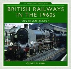 Geoff M. Plumb British Railways in the 1960s: Southern Region