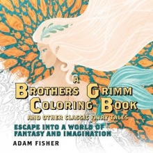 Adam Fisher A Brothers Grimm Coloring Book and Other Classic Fairy Tales