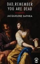 Jacqueline Saphra Dad, Remember You Are Dead