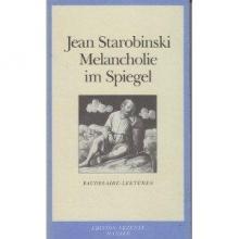 Starobinski, Jean Die Melancholie im Spiegel. Baudelaire-Lektüren
