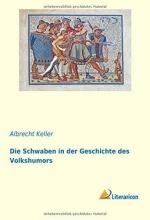 Keller, Albrecht Die Schwaben in der Geschichte des Volkshumors