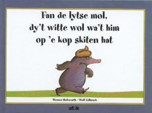 Werner Holzwarth , Fan de lytse mol, dy`t witte wol wa`t him op `e kop skiten hat