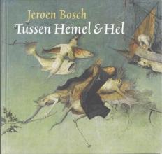 C. Will , Jeroen Bosch Tussen Hemel & Hel