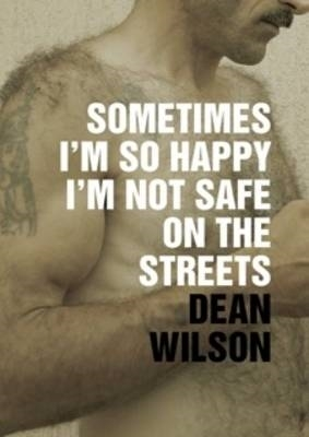 Dean Wilson,Sometimes I`m So Happy I`m Not Safe on the Streets