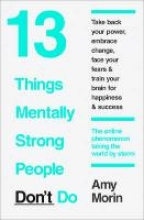 Amy Morin 13 Things Mentally Strong People Don`t Do
