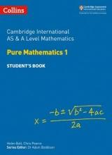 Chris Pearce,   Helen Ball Cambridge International AS & A Level Mathematics Pure Mathematics 1 Student`s Book