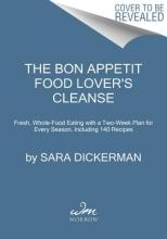 Sara Dickerman Bon Appetit: The Food Lover`s Cleanse