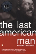 Gilbert, Elizabeth The Last American Man