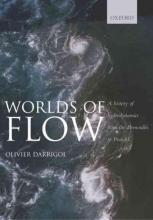 Olivier (History of Science, University of Paris VII, France) Darrigol Worlds of Flow